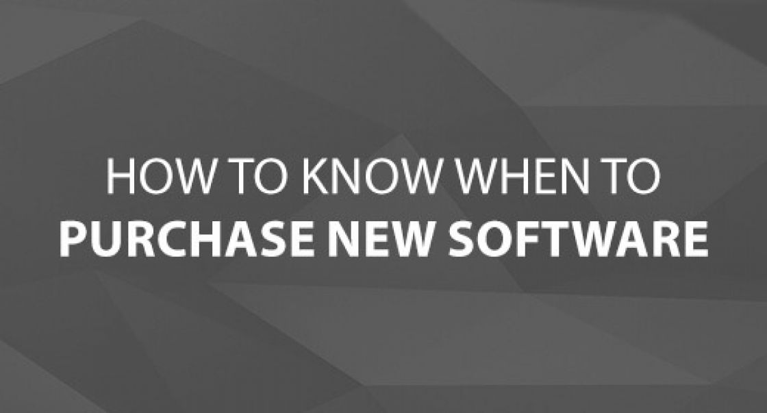 How to Know When to Purchase New Software
