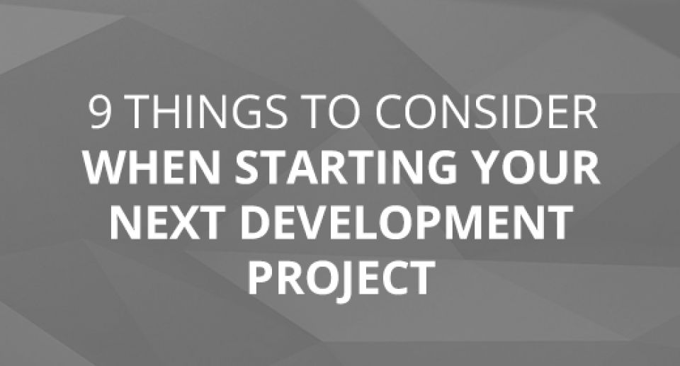 9 Things to Consider When Starting Your Next Development Project