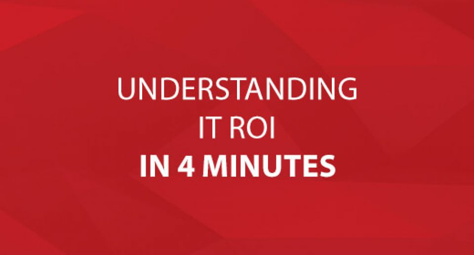 Understanding IT ROI in 4 Minutes