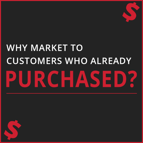 Text Image of why market to customers who already purchased