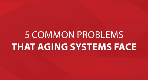 5 Common Problems That Aging Systems Face Image