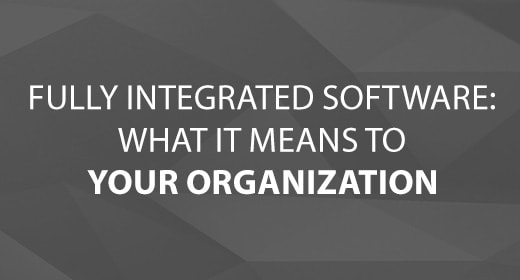 Fully Integrated Software - What it Means to Your Organization - text image
