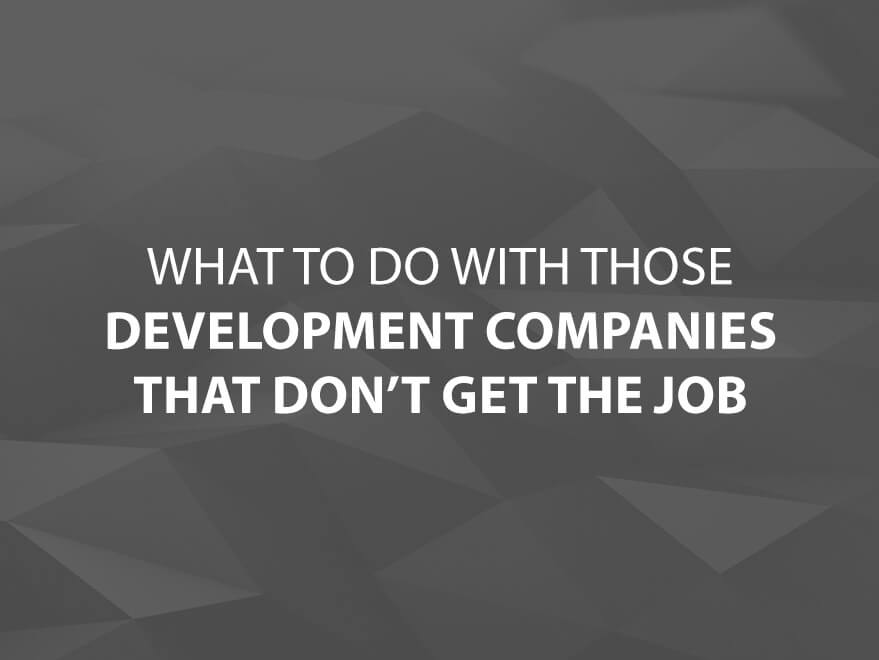 What to Do with Those Development Companies That Don't Get the Job Text Image