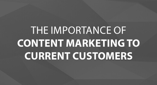 The Importance of Content Marketing to Current Customers text image