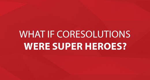 What If CoreSolutions Were Super Heroes? text image