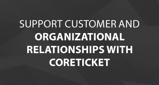 Support Customer and Organizational Relationships with CoreTICKET