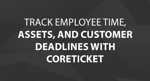 Track Employee Time, Assets, and Customer Deadlines with CoreTICKET