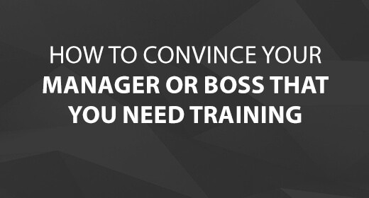 How to Convince Your Manager You Need Training