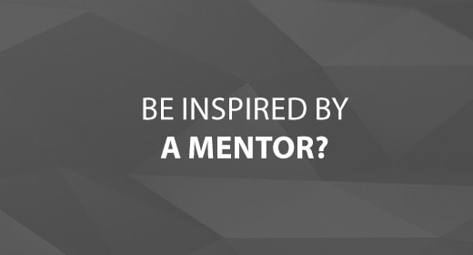 Be Inspired by A Mentor