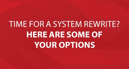 Time for a System Rewrite? Here Are Some of Your Options Image