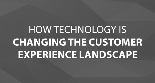 How Technology Is Changing the Customer Experience Landscape text image