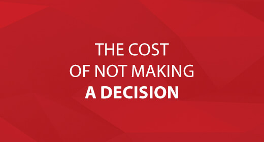 The Cost of Not Making a Decision text image