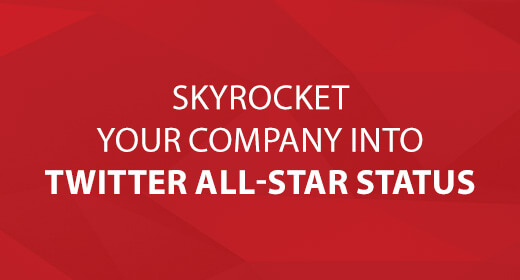 Skyrocket Your Company into Twitter All-Star Status text image