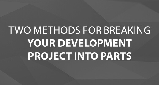 Two Methods for Breaking Your Development Project into Parts text image