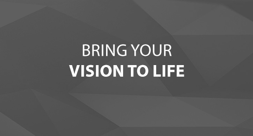 Bring Your Vision to Life