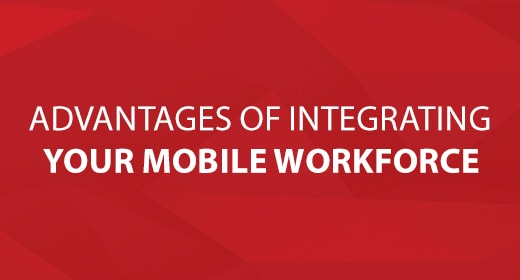 Advantages of Integrating Your Mobile Workforce text image