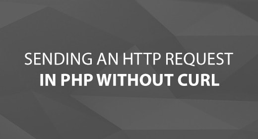 Sending an HTTP Request in PHP Without cURL
